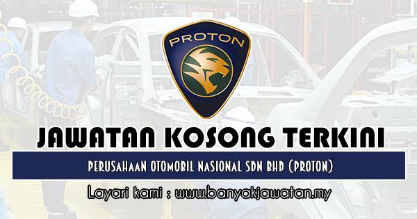 Jawatan Kosong 2019 di Perusahaan Otomobil Nasional Sdn Bhd (PROTON)