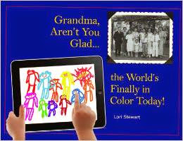 Grandma, Aren't You Glad The World's Finally in Color Today