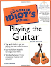 The Complete Idiot's Guide to Playing Guitar