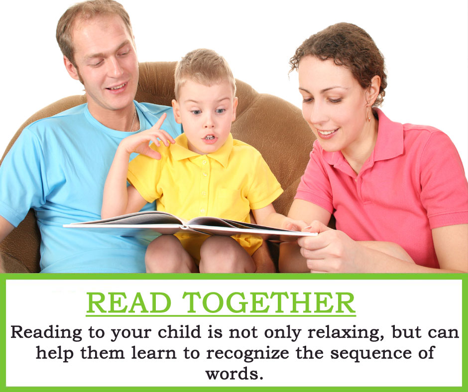 Read Together : Reading to your child is not only relaxing, but can help them learn to recognize the sequence of words.