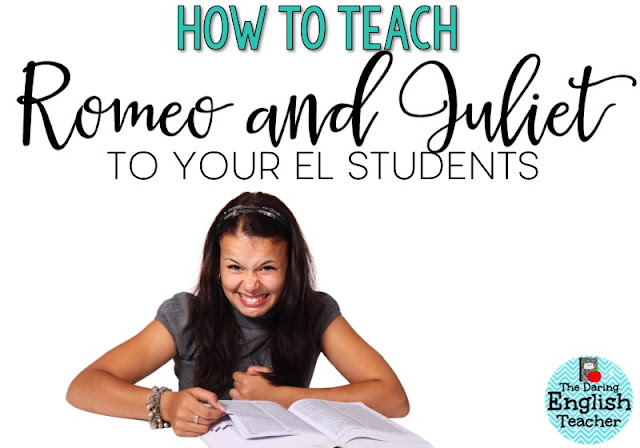 Teaching Romeo and Juliet: Making the content accessible for all high school students, even ELs!