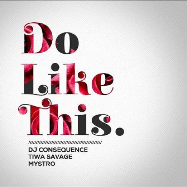DJ Consequence Feat. Tiwa Savage & Mystro