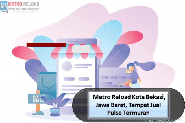 Metro Reload Kota Bekasi, Jawa Barat, Tempat Jual Pulsa Termurah