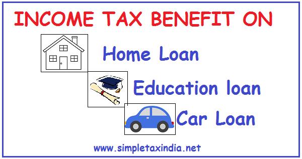Income Tax Benefit On Home Loan Education Loan Car Loan Simple Tax