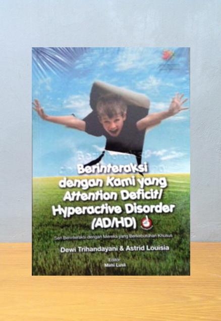 BERINTERAKSI DENGAN KAMI YANG ATTENTION DEFICIT/HYPERACTIVE DISORDER (AD/HD), Dewi Trihandayani