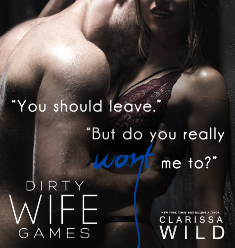 Dirty Wife Games By Clarissa Wild Cover Reveal Excerpt The