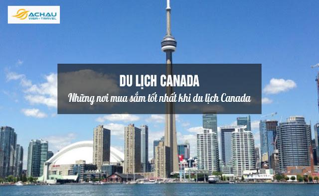 Những nơi mua sắm tốt nhất khi du lịch Canada