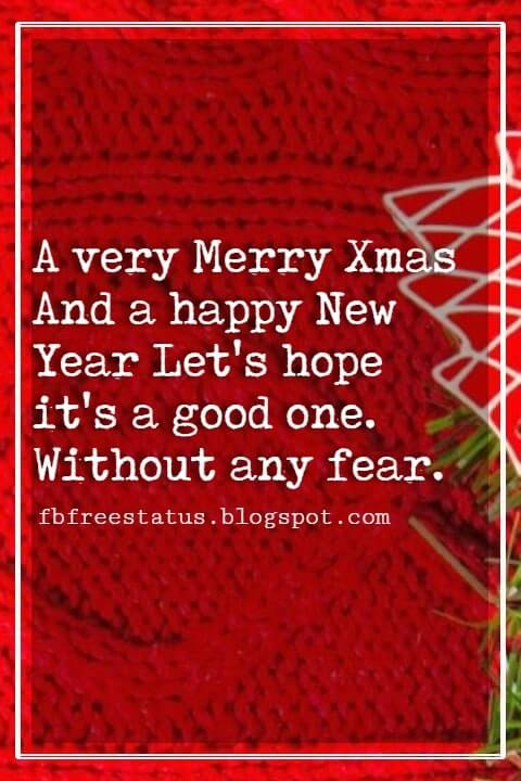 Christmas Inspirational Quotes, A very Merry Xmas And a happy New Year Let's hope it's a good one. Without any fear.