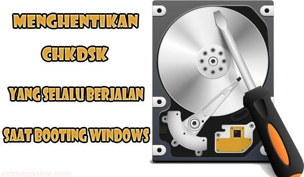 Cara Menghentikan Proses CHKDSK Yang Berjalan Terus Menerus Saat Booting Windows