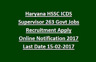Haryana HSSC ICDS Supervisor 263 Govt Jobs Recruitment Apply Online Notification 2017 Last Date 15-02-2017