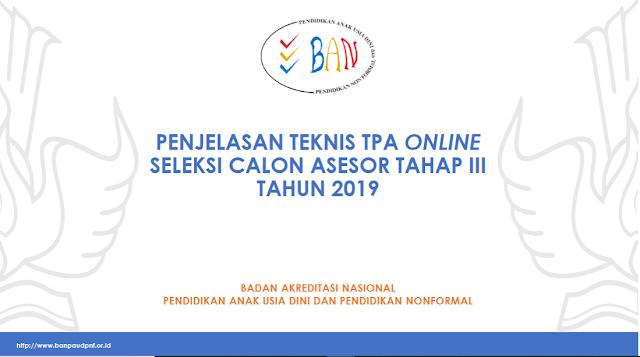 Jadwal dan Panduan Lengkap  TPA Online Seleksi Calon Asesor BAN PAUD dan PNF Tahap III Tahun 2019