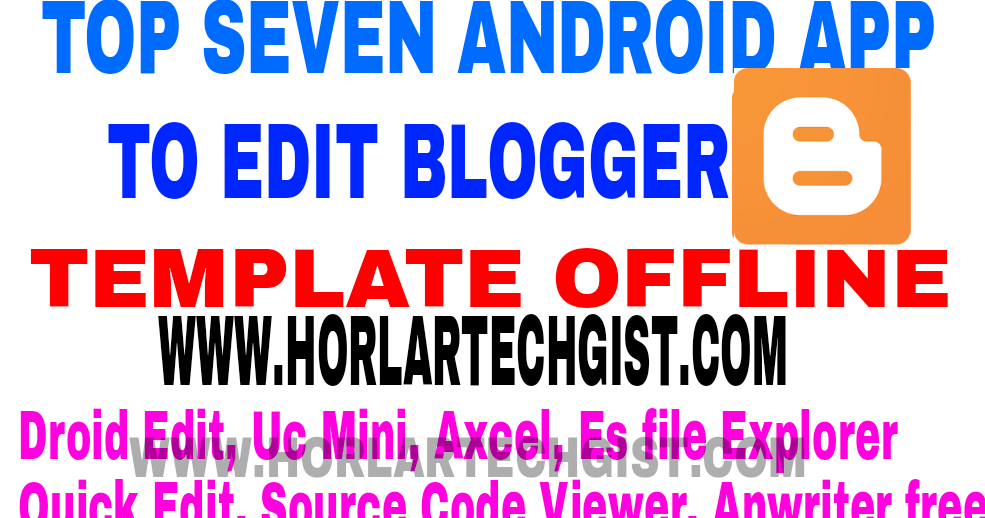 top 7 android apps i used in editing my blog template offline and
