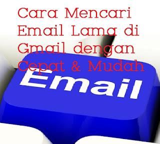 Cara Mencari Email Lama di Gmail Cepat dan Mudah