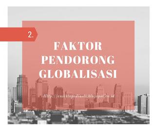 Faktor-Faktor Pendorong/Pendukung Munculnya Globalisasi (Lengkap)