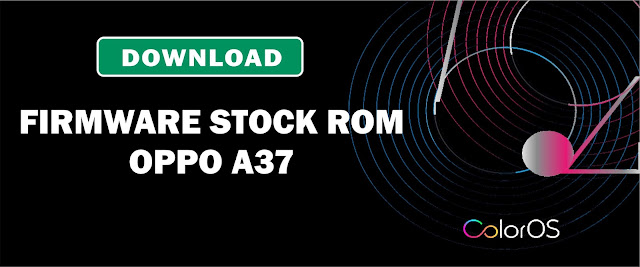 Download Firmware Stock ROM Oppo A37 A37fEX