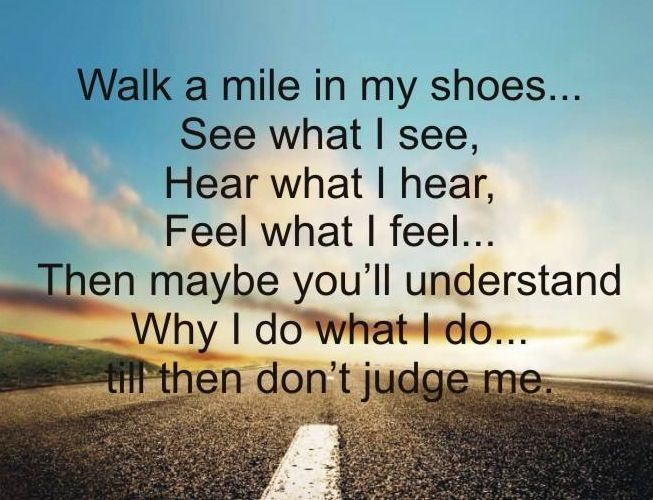 You Have To Walk A Mile In Someone S Shoes