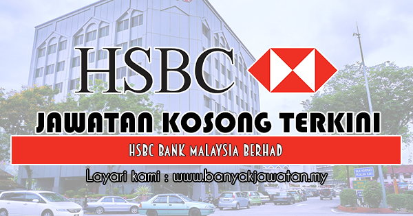 Jawatan Kosong 2018 di HSBC Bank Malaysia Berhad