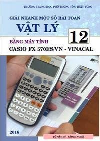 Giải nhanh một số dạng toán Vật lý 12 bằng máy tính Casio Fx 570ES/VN - Vinacal
