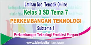 Soal Tematik Online Kelas 3 SD Tema 7 Subtema 1 Perkembangan Teknologi Produksi Pangan Langsung Dikoreksi