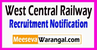 WCR West Central Railway Recruitment Notification 2017 Last Date 21-07-2017