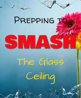 Prepping to SMASH the glass ceiling