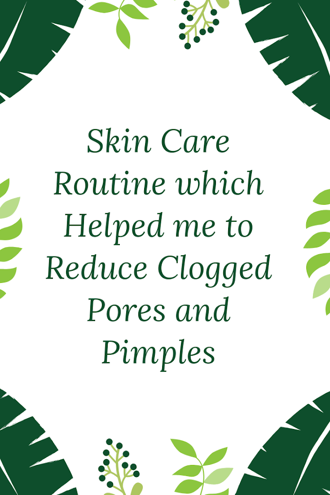 Skin Care Routine that Reduced Clogged Pores and Pimples Effectively