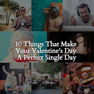 10 Things That Make Your Valentine's Day A Perfect Single Day