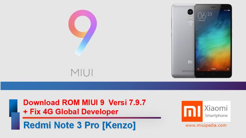 Download ROM Update MIUI 9 Versi 7.9.7 + Fix 4G Global Developer untuk Redmi Note 3 Pro Kenzo