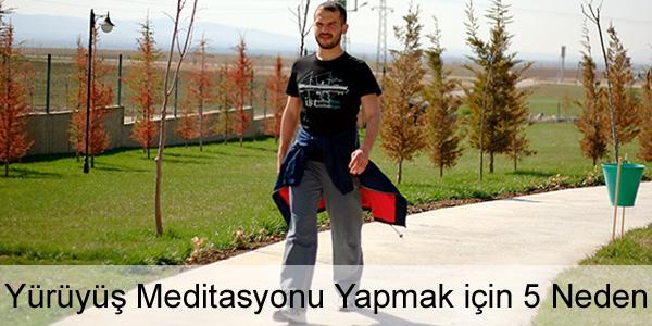 Yürüyüş Meditasyonu Neden Yapılır?