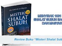 "Review Buku ""Misteri Shalat Subuh"" oleh DR. RAGHIB AS-SIRJANI"