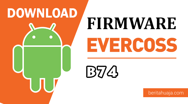 Download Firmware / Stock ROM Evercoss B74 / Winner T3 All Version