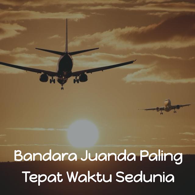 Bandara Internasional Juanda Surabaya Dinobatkan Sebagai Bandara Paling Tepat Waktu Sedunia