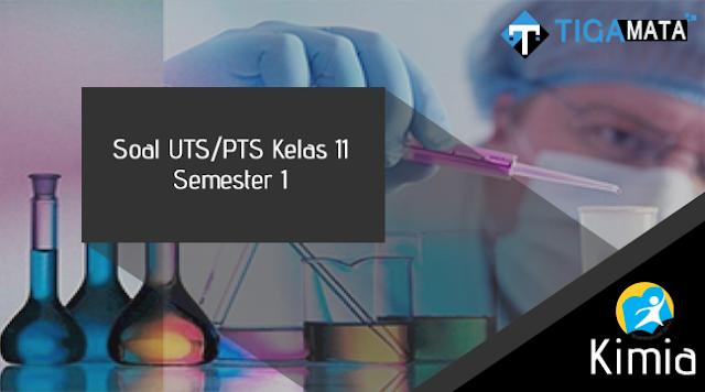100 Contoh Soal UTS/PTS Kimia Kelas 11 Semester 1 Kurikulum 2013 dan Jawabannya