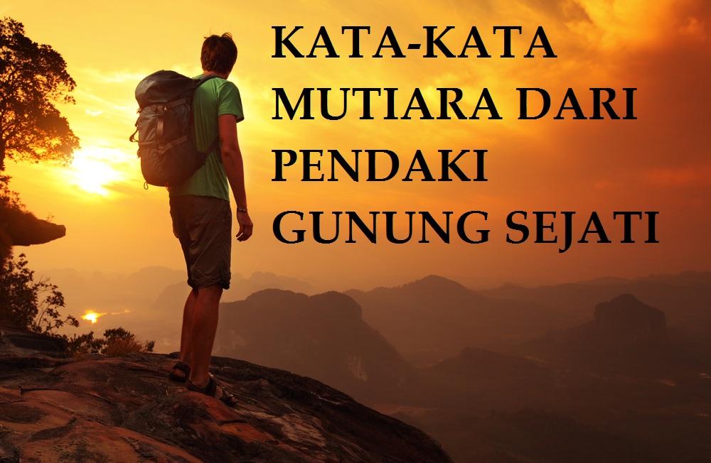 Rotenz Adventure Kumpulan Kata Mutiara Dari Pendaki Gunung Sejati