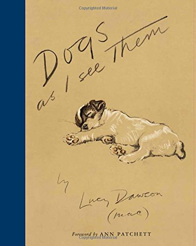 Dogs As I See Them by Lucy Dawson and Ann Patchett