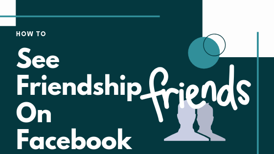 How To Show Friendship On Facebook<br/>