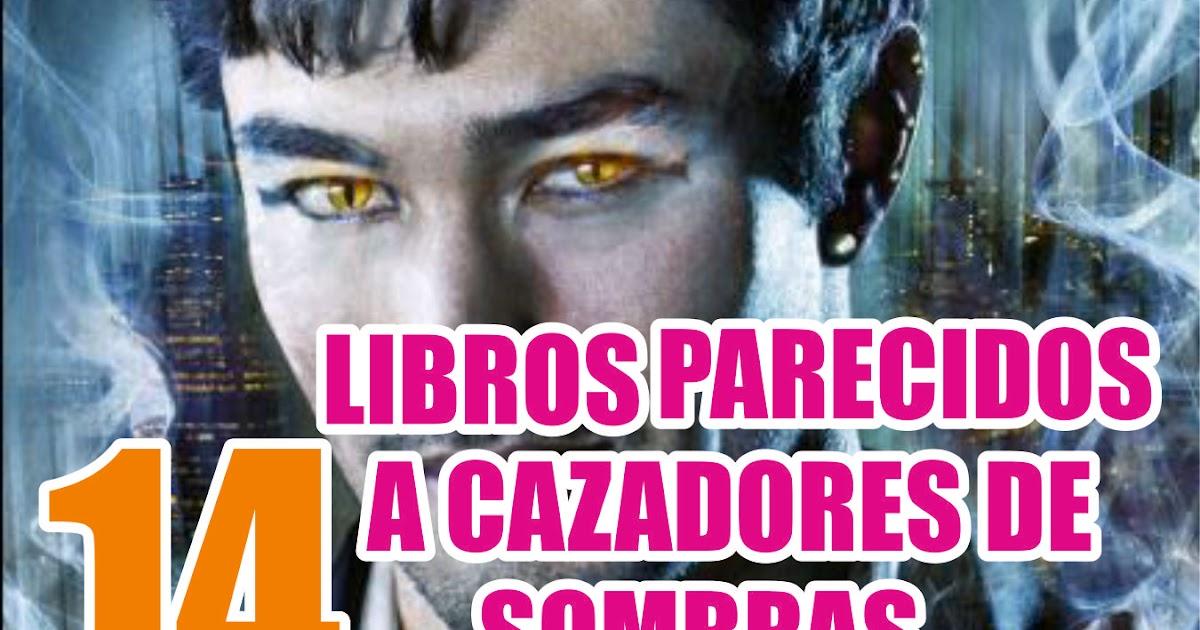 14 Libros Parecidos A Cazadores De Sombras