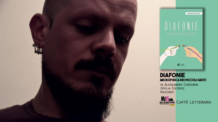 Diafonie. Microfisica dei piccoli gesti, intervista ad Alessandro Chiesurin