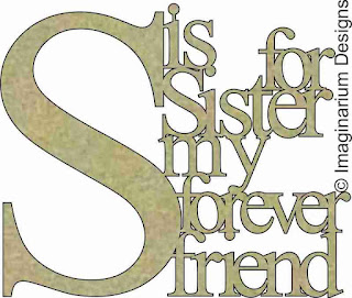 http://www.seriouslyscrapbooking.net.au/products/embellishments/chipboard/s-is-for-sister-my-forever-friend