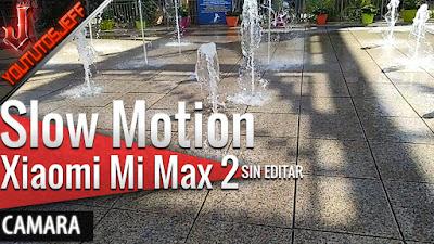 Xiaomi Mi Max 2 Slow Motion(Cámara lenta) sin editar