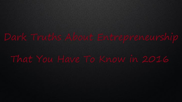 Dark Truths About Entrepreneurship That You Have To Know in 2016