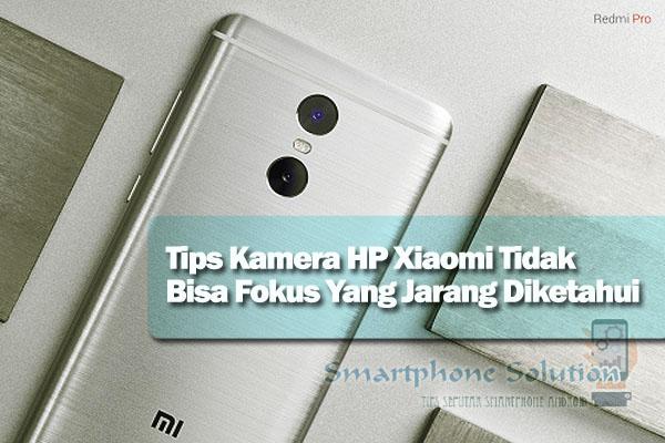 cara mengatasi kamera hp android xiaomi yang tidak sanggup fokus Tips Kamera HP Xiaomi Tidak Bisa Fokus Yang Jarang Diketahui