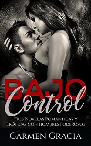 Bajo Control: Tres Novelas Románticas y Eróticas con Hombres Poderosos