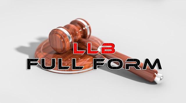 LLB FULL FORM, FULL FORM OF LLB, LLB FULL FORM IN INDIA, LLB FULL FORM IN HINDI