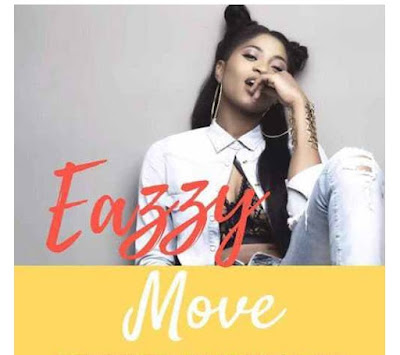 Eazzy – Move (Prod. By Master Garzy)