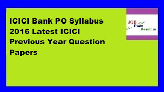 ICICI Bank PO Syllabus 2016 Latest ICICI Previous Year Question Papers
