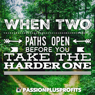 When Two Paths Open Before You, Take the Harder One…