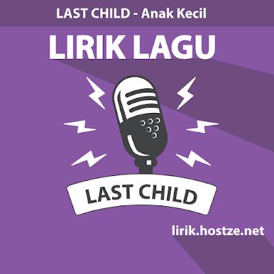 Lirik Lagu Anak Kecil – Last Child - Lirik Lagu Indonesia