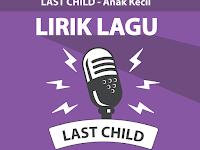 Lirik Lagu Anak Kecil – Last Child