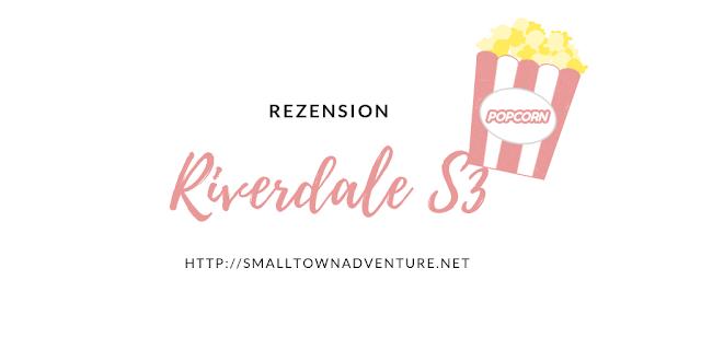 Riverdale Rezension, Riverdale S3, Riverdale, Serienjunkie, Geständnisse eines Serienjunkies